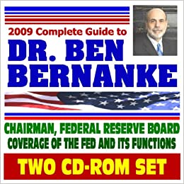 2009 Complete Guide to Dr  Ben Bernanke, Chairman, Federal