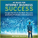 40 Rules for Internet Business Success: Escape the 9 to 5, Do Work You Love, and Build a Profitable Online Business Hörbuch von Matthew Paulson Gesprochen von: Stu Gray