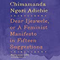 Dear Ijeawele, or A Feminist Manifesto in Fifteen Suggestions Audiobook by Chimamanda Ngozi Adichie Narrated by January LaVoy