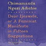 Dear Ijeawele, or A Feminist Manifesto in Fifteen Suggestions | Chimamanda Ngozi Adichie