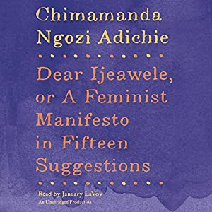 Dear Ijeawele, or A Feminist Manifesto in Fifteen Suggestions Audiobook