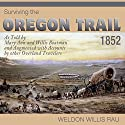 Surviving the Oregon Trail, 1852 Audiobook by Weldon Willis Rau Narrated by Todd Curless