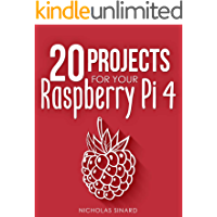 20 Projects For Your Raspberry Pi 4 (English Edition)