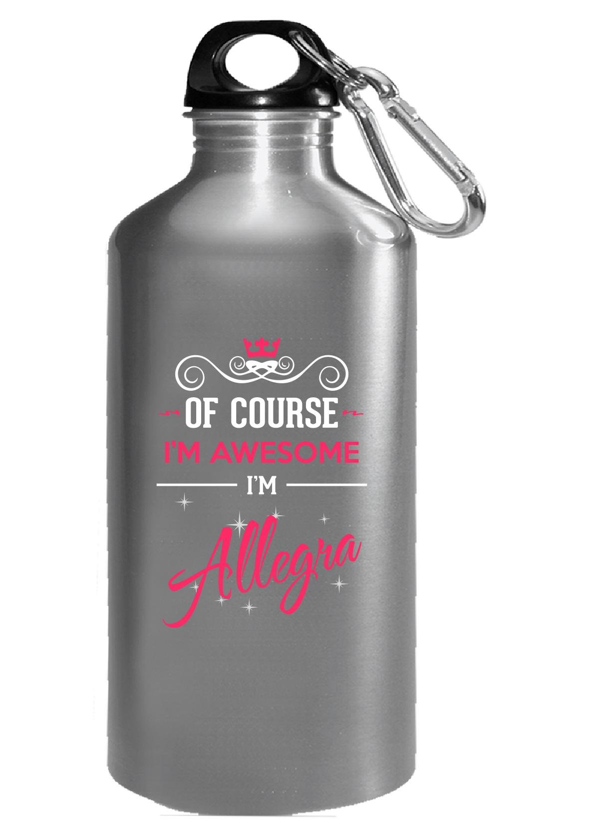 Of Course I'm Awesome I'm Allegra Birthday Xmas Gift - Water Bottle