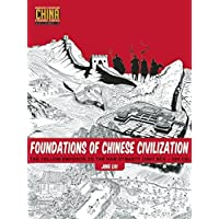 Foundations of Chinese Civilization: The Yellow Emperor to the Han Dynasty (2697 BCE - 220 CE): 1