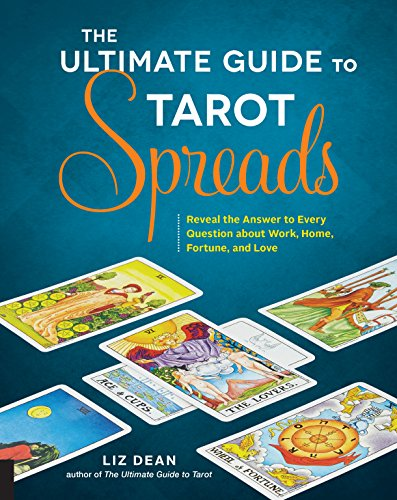 The Ultimate Guide to Tarot Spreads: Reveal the Answer to Every Question about Work, Home, Fortune, and Love (Best Tarot Spread For Love)