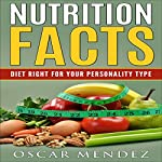 Nutrition Facts: Diet Right for Your Personality Type | Oscar Mendez