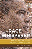 The Race Whisperer: Barack Obama and the Political Uses of Race