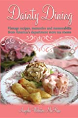 Dainty Dining: Vintage recipes, memories and memorabilia from America's department store tea rooms