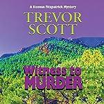 Witness to Murder: A Keenan Fitzpatrick Mystery, Book 3 | Trevor Scott