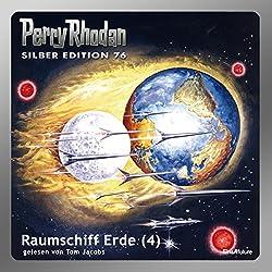 Raumschiff Erde - Teil 4 (Perry Rhodan Silber Edition 76)