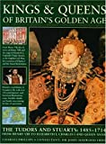 Kings and Queens of Britain's Golden Age: The Tudors and Stuarts - 1485-1714, from Henry VIII to Elizabeth I, Charles I and Queen Anne
