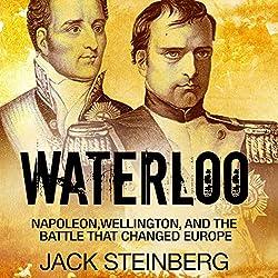 Waterloo: Napoleon, Wellington, and the Battle That Changed Europe