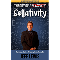 Theory of Sellativity: Turning Sales Theory Into Results (How to Create Marketing and Sales Skills for Sales People Book 1)