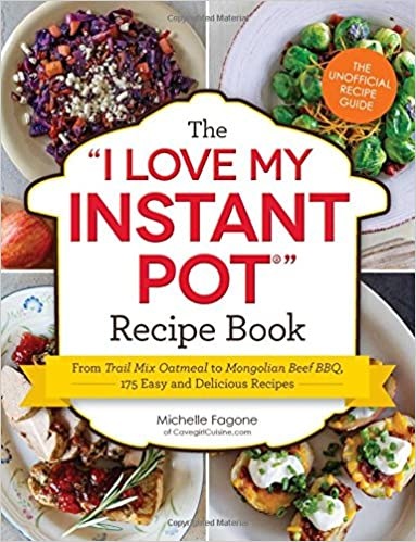 The i love my instant pot recipe book from trail mix oatmeal to the i love my instant pot recipe book from trail mix oatmeal to mongolian beef bbq 175 easy and delicious recipes i love my series michelle fagone forumfinder Gallery