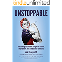 UNSTOPPABLE: Transforming Sickness and Struggle into Triumph, Empowerment, and a Celebration of Community