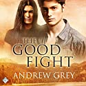 The Good Fight Audiobook by Andrew Grey Narrated by Andrew McFerrin