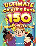 Ultimate Coloring Book 150 Pages Of Super Fun