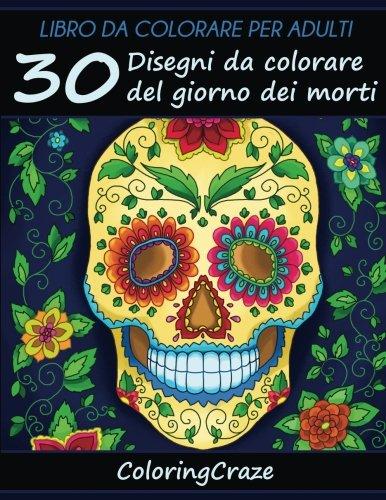 Libro da Colorare per Adulti: 30 Disegni da colorare del giorno dei morti, Serie di Libri da Colorare per Adulti da ColoringCraze (Libri da colorare ... per adulti) (Volume 12) (Disegni Colorare Halloween)