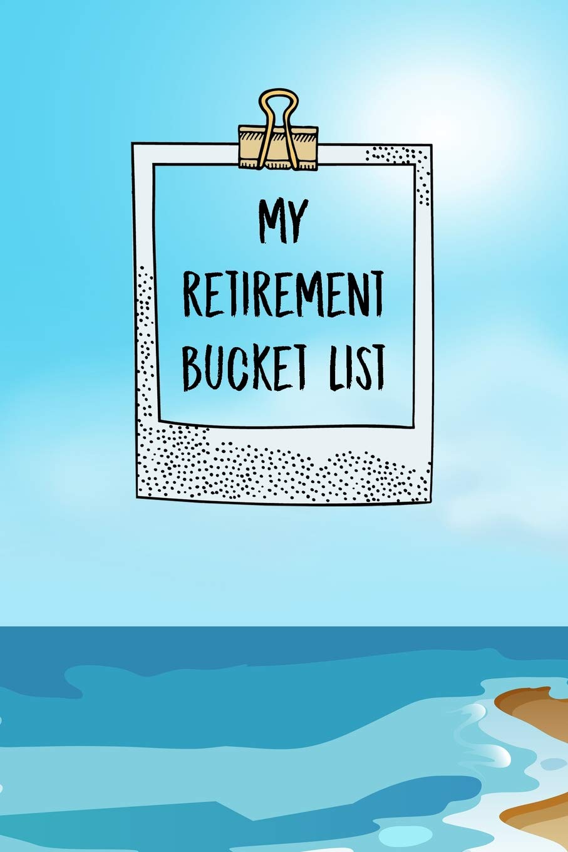 My Retirement Bucket List Inspirational Adventure Goals And ...