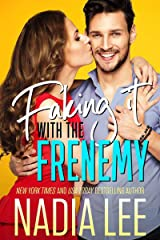 Faking It with the Frenemy: An Enemies-to-Lovers Romantic Comedy Kindle Edition
