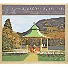 A Wedding by the Lake: Elegant and Exciting New Classical Music for Your Wedding Ceremony