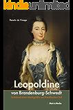 Leopoldine von Brandenburg-Schwedt: Schicksal einer Markgräfin am Preußischen Hof
