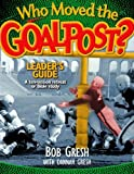Who Moved the Goalpost?, Bob Gresh and Dannah Gresh, 0802483380