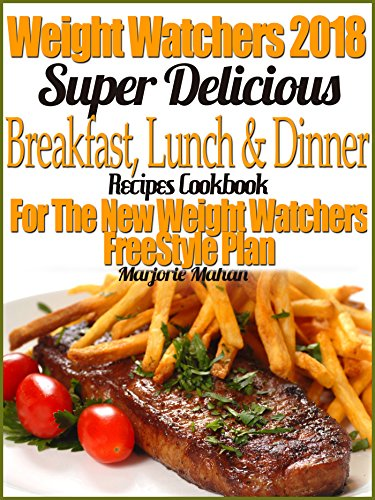 Weight Watchers 2018 Super Delicious, Super Vitality Breakfast, Lunch & Dinner SmartPoints Recipes Cookbook For The New Weight Watchers FreeStyle Plan by Marjorie Mahan