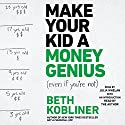 Make Your Kid A Money Genius (Even If You're Not): A Parents' Guide for Kids 3 to 23 Audiobook by Beth Kobliner, Beth Kobliner - introduction Narrated by Julia Whelan
