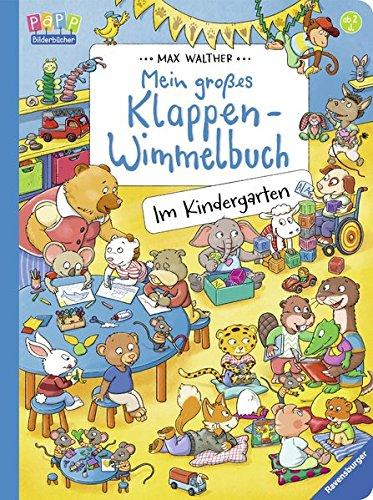 Mein großes Klappen-Wimmelbuch: Im Kindergarten Pappbilderbuch – 2. Januar 2017 Max Walther Ravensburger Buchverlag 3473436119 Ab 24 Monaten