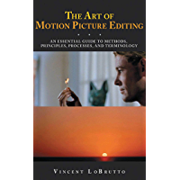 The Art of Motion Picture Editing: An Essential Guide to Methods, Principles, Processes, and Terminology