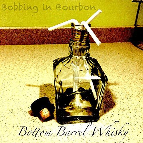 Bottom Barrel Whisky (feat. Aaron McMahon) - Bottom Barrel