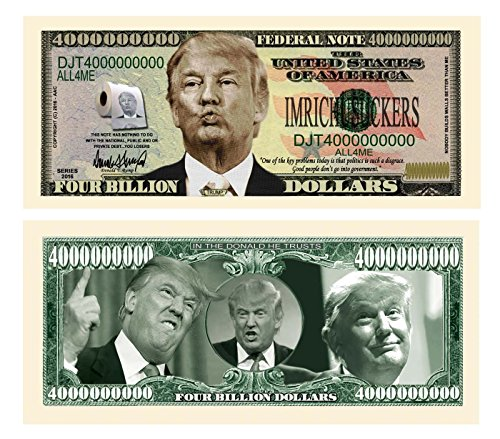 Set of 10 - Donald Trump Dump Trump Four Billion Dollar Bill - Highly Collectible Novelty Dollar - Funny for Democrats or Republicans - Give The Gift of Laughter- Funniest Political Gift of 2016