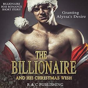 The Billionaire and His Christmas Wish: Granting Alyssa's Desire Audiobook