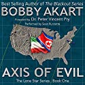 Axis of Evil Audiobook by Bobby Akart Narrated by Sean Runnette