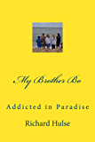 My Brother Bo: Addicted in Paradise