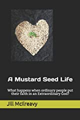 A Mustard Seed Life!: What happens when ordinary people put their faith in an Extraordinary God? Paperback