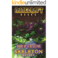 Minecraft: Minecraft Books: Diary Of A Detective Skeleton Archer (An Unofficial Tale!) (Minecraft books, minecraft pocket edition, minecraft handbook, ... minecraft free books, minecraft diary)