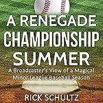 A Renegade Championship Summer: A Broadcaster's View of a Magical Minor League Baseball Season | Rick Schultz