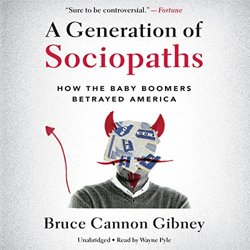 A Generation of Sociopaths: How the Baby Boomers Betrayed America Audiobook [Free Download by Trial] thumbnail