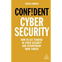Confident cyber security: how to get started in cyber security & futureproof your career: How to Get Started in Cyber…