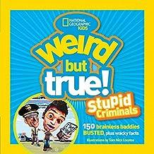 Weird But True: Stupid Criminals: 100 Brainless Baddies Busted, Plus Wacky Facts