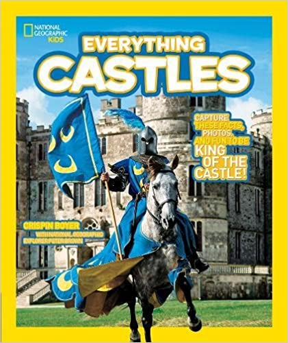 National Geographic Kids Everything Castles: Capture These Facts, Photos, and Fun to Be King of the Castle! (Everything)