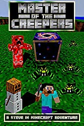 Master of the Creepers: A Steve in Minecraft Adventure (Rise of the Master Creeper Saga Book 2)