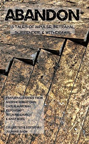ABANDON: 13 Tales of Impulse, Betrayal, Surrender, & Withdrawal