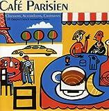 Cafe Parisien: Chansons, Accordions, Croissants: 25 Original French Accordion Songs