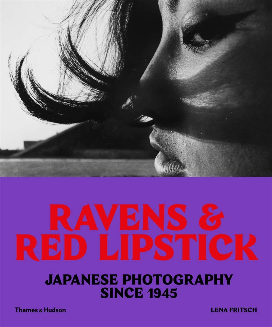 Ravens And Red Lipstick  Japanese Photography Since 1945