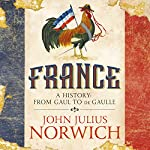 France: A Short History: From Gaul to de Gaulle | John Julius Norwich