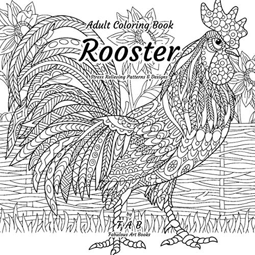 Adult Coloring Book - Rooster - Stress Relieving Patterns & Designs: More than 50 unique, fabulous, delicately designed & inspiringly intricate stress relieving patterns & designs!